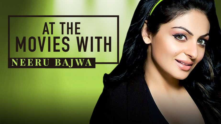 At The Movies With Neeru Bajwa